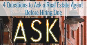 4 Questions to Ask a Real Estate Agent Before Hiring One