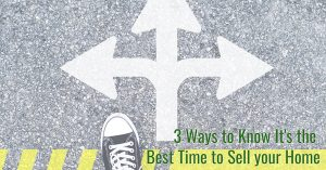 3 Ways to Know It's the Best Time to Sell your Home
