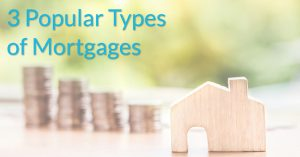 3 Popular Types of Mortgages