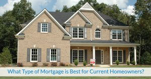 What Type of Mortgage is Best for Current Homeowners?